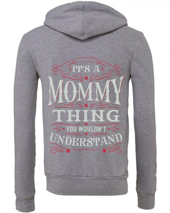 It Is A Mommy Thing You Wouldnt Understand Zipper Hoodie