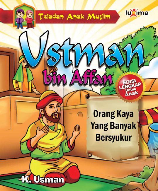 Download Ebook Kisah Teladan Anak Muslim Utsman Bin Affan Orang Kaya Yang Banyak Bersyukur Buku Buku Anak Bersyukur