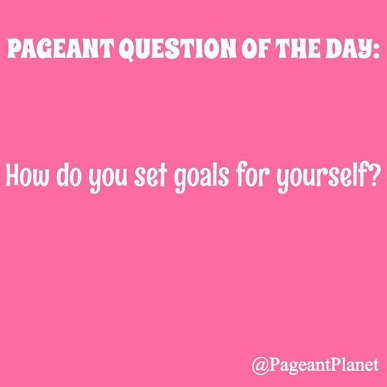 Pageant Question About Goal Setting | http://thepageantplanet.com/questions/pageant-question-about-goal-setting/