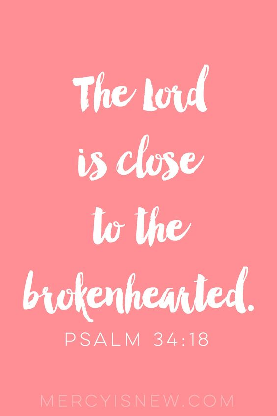 Scriptures for the Brokenhearted. Scriptures for when you're hurting. God is close to the brokenhearted.: