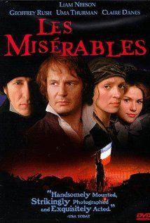 Les Misérables (Liam Neeson, Geoffrey Rush, Uma Thurman) [not a musical; great story telling; gripping]