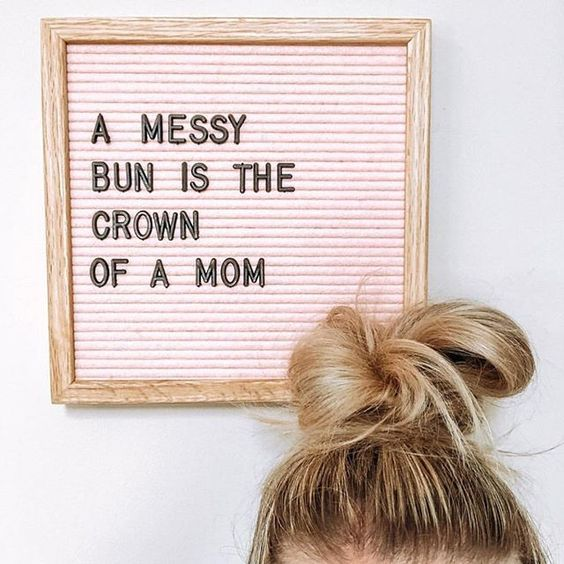 A Messy Bun Is The Crown Of A Mom Momlife Mom Quotes Mom Humor Mum Quotes