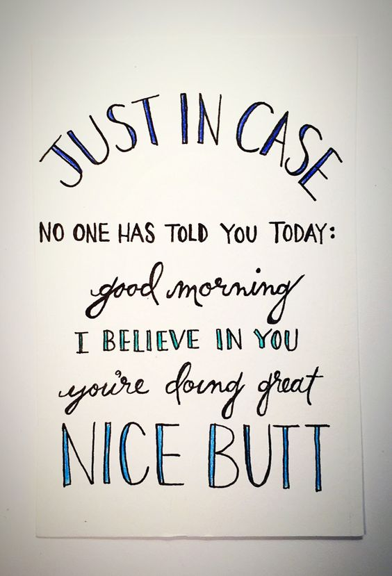 Just In Case No One Has Told You Today good morning, I