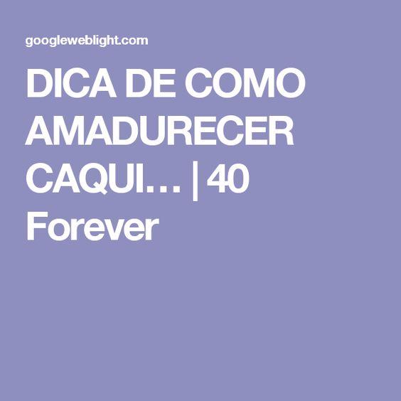 DICA DE COMO AMADURECER CAQUI… | 40 Forever