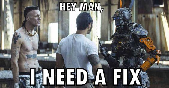 Hey man, I need a fix #ChappieMovie (WTF Watch The Film)