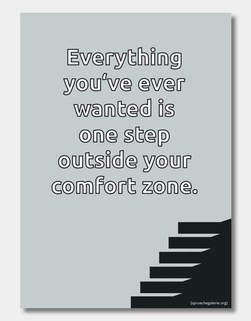 """Spruch """"Everything you've ever wanted is one step outside your comfort zone."""""""