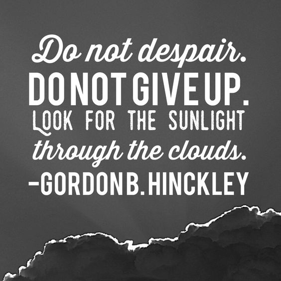 Despair Quotes: Do Not Despair. Do Not Give Up. Look For The Sunlight