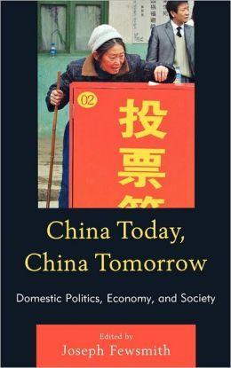 China today, China tomorrow : domestic politics, economy, and society / edited by Joseph Fewsmith Available via Dawsonera. Also available at SPS library classmark DS779 C2a-b