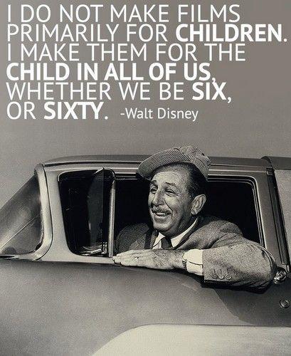 Walt Disney. Whether six, or sixty.