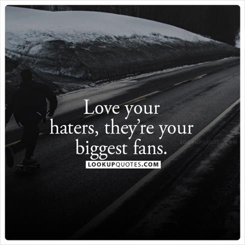 Love Your Haters They Re Your Biggest Fans Haters Quotes Quotes About Haters Sassy Quotes Quotes