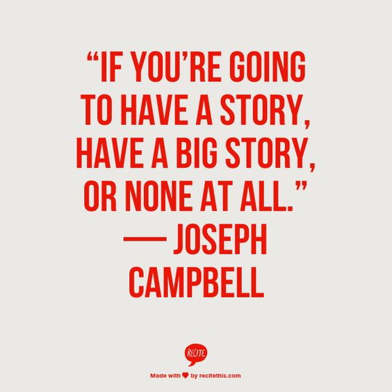 If you're going to have a story, have a big story - Joseph Campbell #quotes #writing