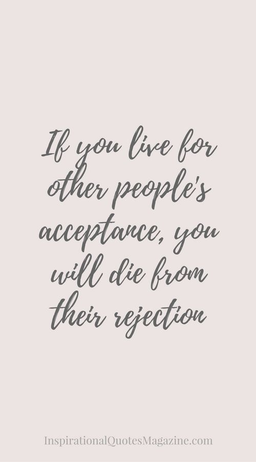Quote About Yourself Interesting If You Live For Other People's Acceptance You Will Die From Their