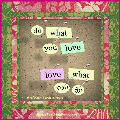 Quotes About Teachers - Do what you love. Love what you do!