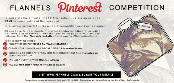 To celebrate the arrival of the SS14 collections, we are giving away one prize of £250 to spend at Flannels.com. To enter, create your own summer holiday moodboard, including 6 or more pins of product from the Flannels website that you would pack in your suitcase. Then head over to our website to complete the entry form so that we can view your entry. #flannels #fashion #designer #competition #womensfashion #mensfashion #ss14 #travel #holiday #suitcase #prize