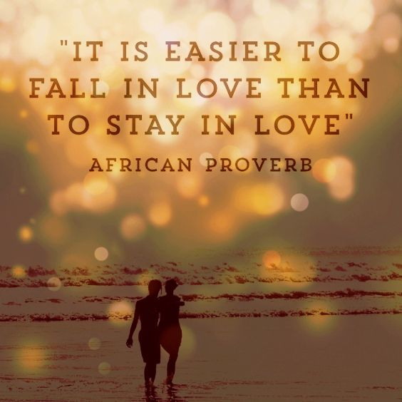 It Is Easier To Fall In Love Than To Stay In Love African Proverb African Proverb Proverbs Inspirational Quotes