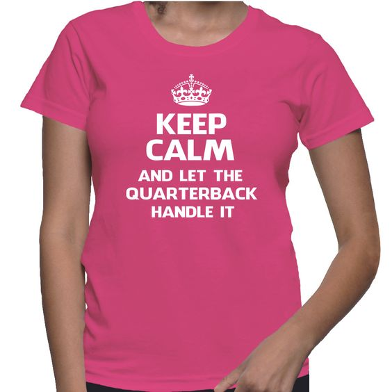 Hey! Keep calm and let the quarterback handle it :-) Simple and awesome T-Shirt ;-) TIP: SHARE it with your friends, order together and save on shipping! This Exclusive Tshirt design is ONLY sold here