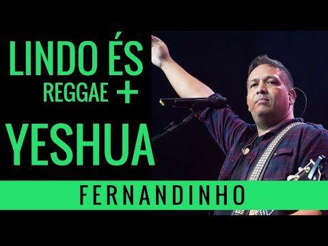 Fernandinho Reggae Lindo Es Yeshua Youtube Com Imagens