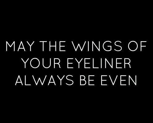may the wings of your eyeliner | #wordstoliveby