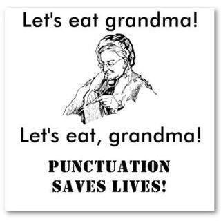 """Let's eat grandma!"" vs. ""Let's eat, grandma!"" PUNCTUATION SAVES LIVES!"
