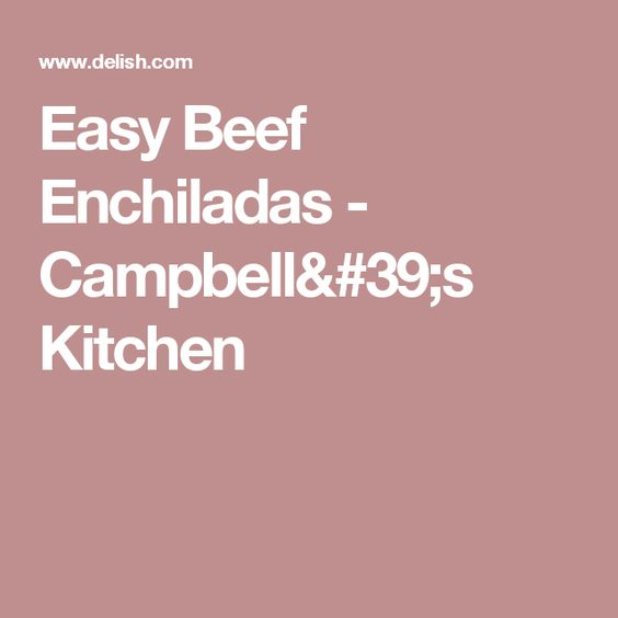 Easy Beef Enchiladas   Campbellu0027s Kitchen