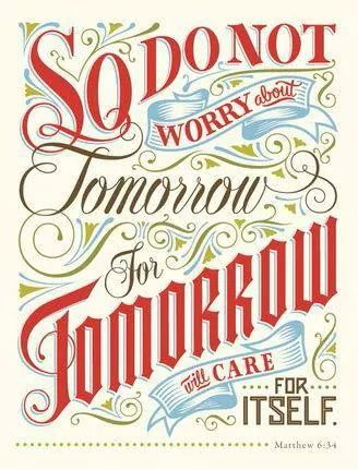 Don't worry about tomorrow