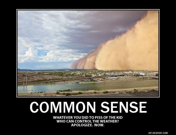 Common sense dictates there are times to back up, back off...and take responsibility for what is said and done.
