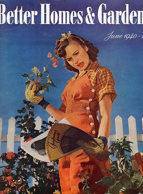 1940 Better Homes and Garden Cover with woman in Overalls, gardening