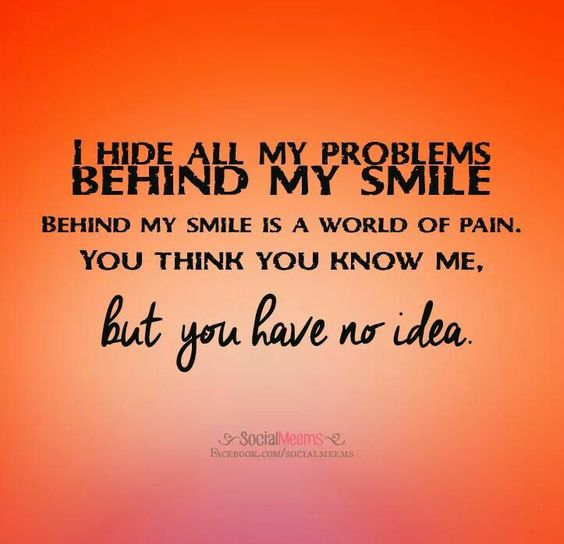 I hide all my problems behind my smile behind my smile is a world of pain. Yo...