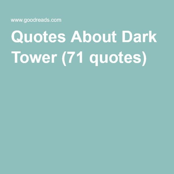 Quotes About Dark Tower (71 quotes)
