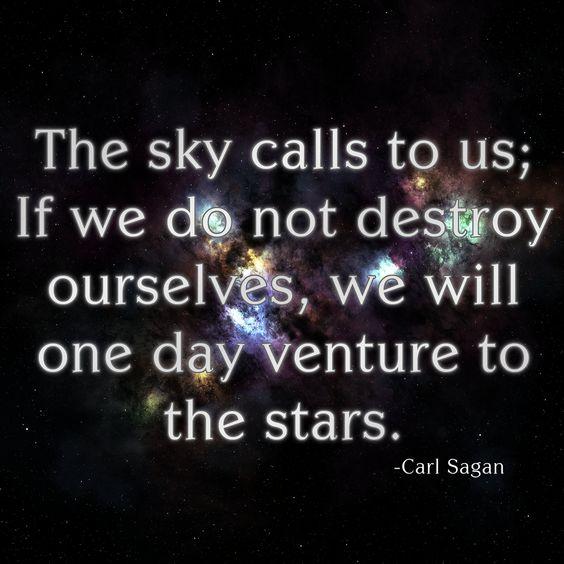 'The sky calls to us' ...Sagan definitely felt that calling his whole life.