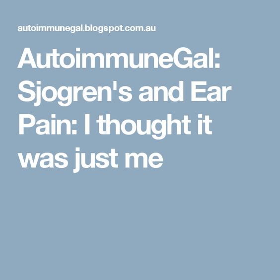 AutoimmuneGal: Sjogren's and Ear Pain: I thought it was just me