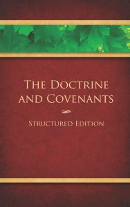 """Free download of the book """"Doctrine and Covenants: Structured Edition."""" It is the complete text of the Doctrine and Covenants, beautifully laid out to look much like a regular novel, with helpful study aids such as section titles and subheadings, colored dialogue (like when a prophet or the Lord is talking), simple timelines, and icons that help you read in chronological order. The structured Pearl of Great Price is also downloadable for free, with other standard works coming in the future."""