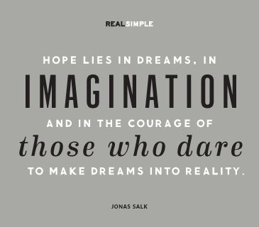 hopes dreams and reality essay Our journey begins with a dream, the contents of which are as varied  next step  is to seek out opportunities to help make your vision a reality.