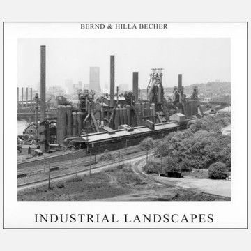 Industrial Landscapes  by Bernd & Hilla Becher