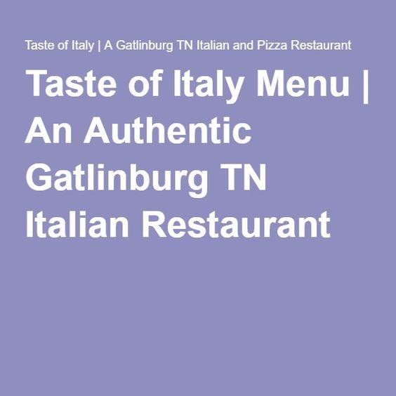 Taste Of Italy Menu An Authentic Gatlinburg Tn Italian Restaurant Pigeon Forge Pinterest And