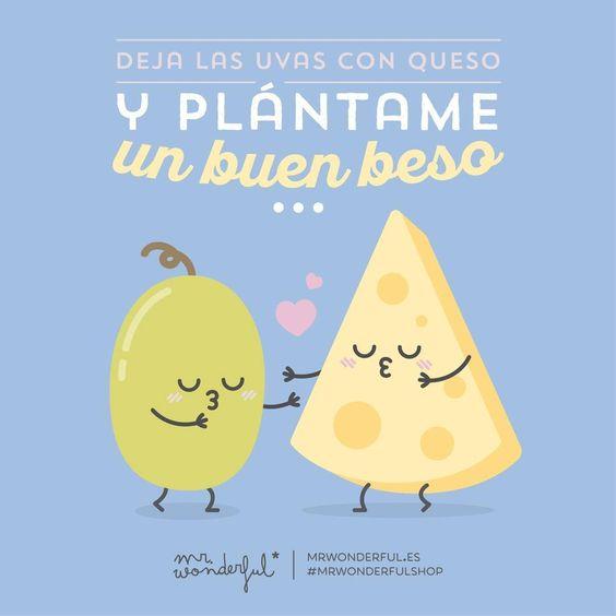 Dicen que las uvas con queso saben a beso, así que menos tonterías y más besos #mrwonderful #quotes #love