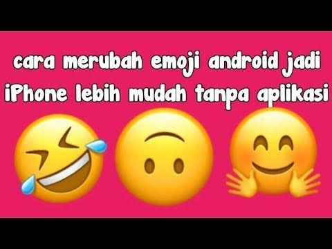 Cara Merubah Emoji Android Jadi Iphone Lebih Mudah Tanpa Aplikasi Clari Emoji Iphone Android