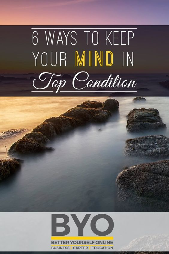 6 Ways to Keep Your Mind in Top Condition