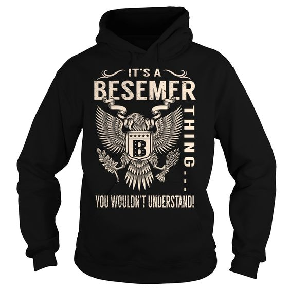 [Best Tshirt name tags] Its a BESEMER Thing You Wouldnt Understand Last Name Surname T-Shirt Eagle Good Shirt design Hoodies Tee Shirts