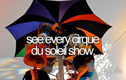 I'm pretty sure that is impossible since some of them have already come and gone, but I love Cirque du Soleil!