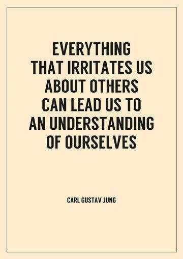 Things that irritate us about others can lead us to an understanding of ourselves.
