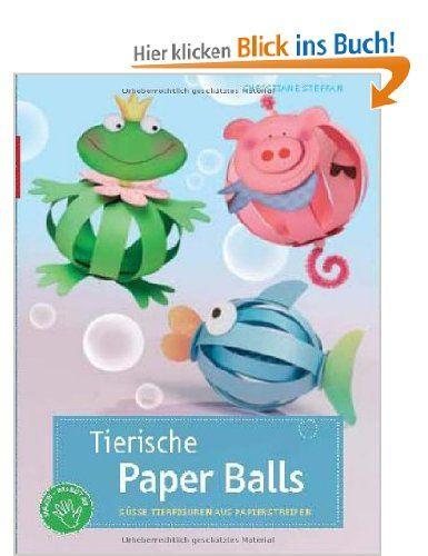 Tierische Paper Balls: Süße Tierfiguren aus Papierstreifen: Amazon.de: Christiane Steffan: Bücher