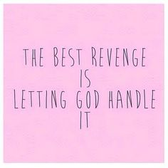 """""""You may be feeling angry, you may be holding on to something that it's time to let go of. The fact that you're still thinking of ways you can get them back is proof that you're still hurting. Hurting is okay, revenge is not. """"Vengeance is mine says The Lord.""""Pray about it Sis, and leave it to Christ to handle. Surely he can (and will) do more than you ever could!"""
