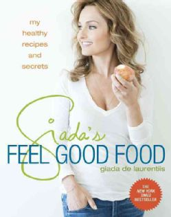 Giada's Feel Good Food: My Healthy Recipes and Secrets Hardcover Book