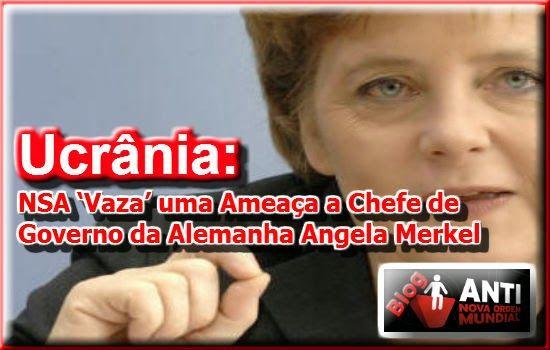 Ucrânia: NSA 'Vaza' uma Ameaça à Chefe de Governo da Alemanha Angela Merkel