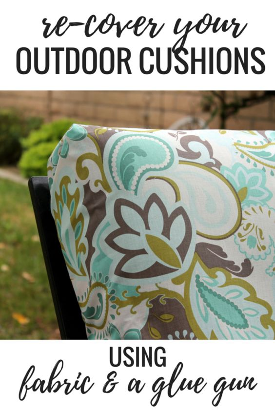 No Sew Project: How To Recover Your Outdoor Cushions Using Fabric And A  Glue Gun. | Outdoor Cushions, Glue Guns And Guns
