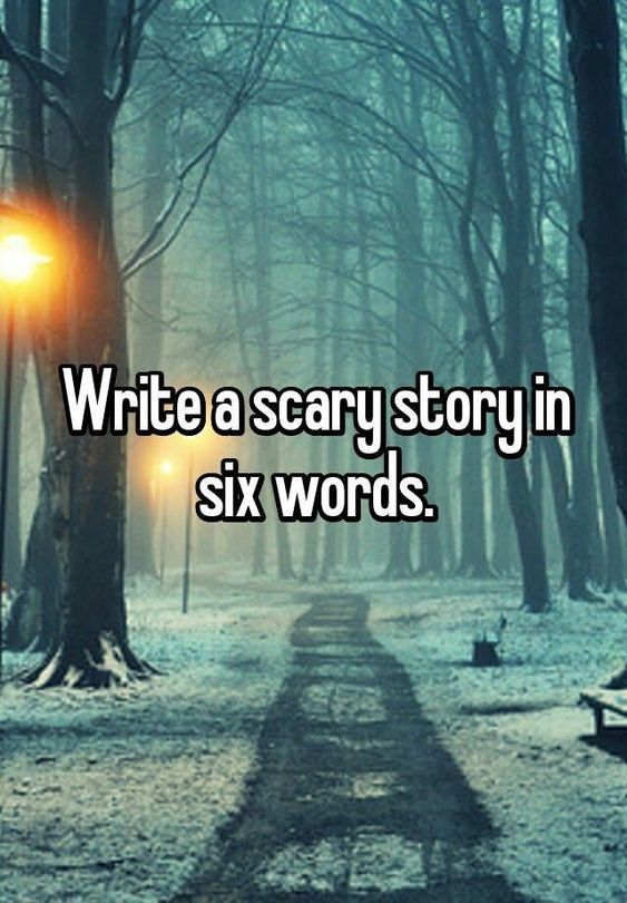 Write a scary story in six words.