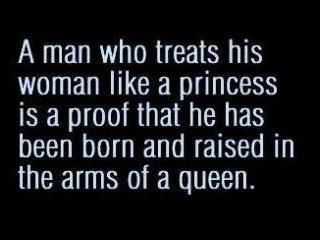 you were saying wish all men were raised in the arms of queens....