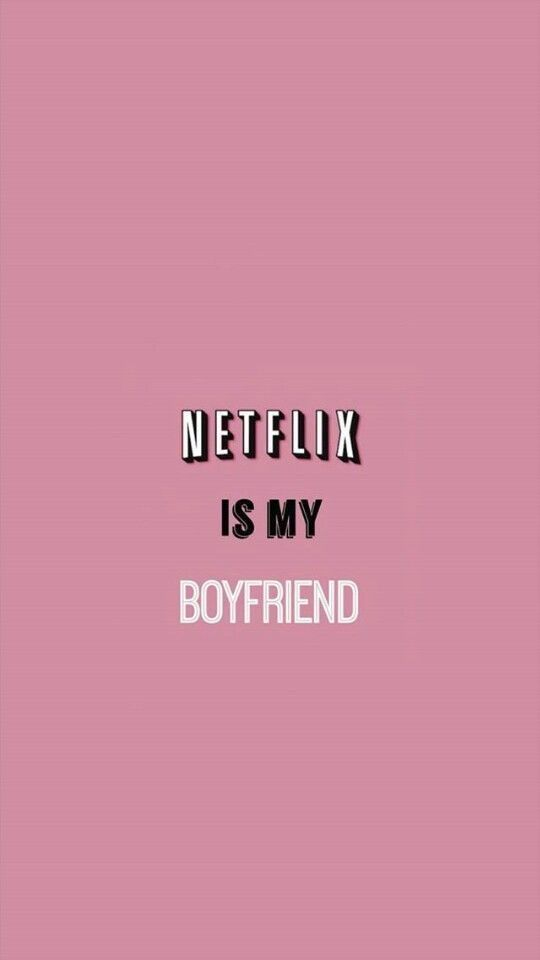 Netflix Is My Boyfriend Wallpaper Iphone Cute Aesthetic Iphone Wallpaper Funny Wallpapers