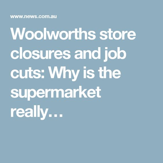 Woolworths store closures and job cuts: Why is the supermarket really…